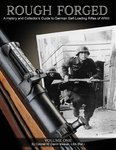 Rough Forged - A History and Collector´s Guide to German Self-Loading Rifles of WW II